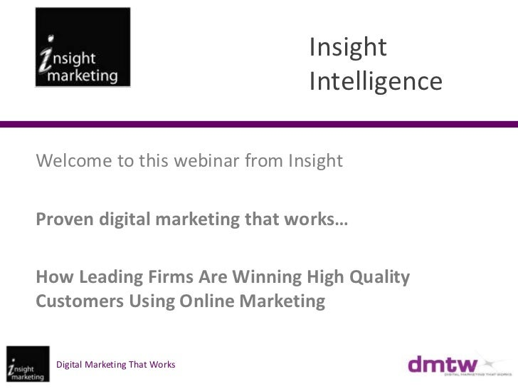 Insight                                 IntelligenceWelcome to this webinar from InsightProven digital marketing that work...
