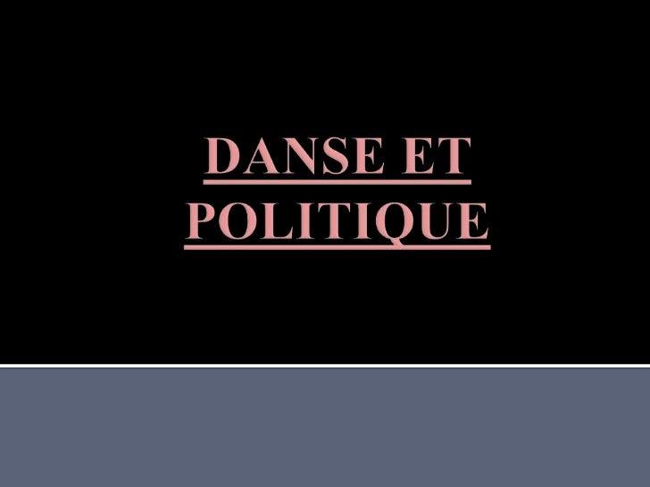 DANSE ET POLITIQUE<br />