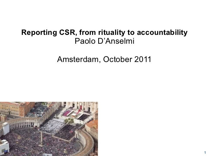 Reporting CSR, from rituality to accountability  Paolo D'Anselmi   Amsterdam, October 2011 20110912Paolo D'Anselmi, 2011 1