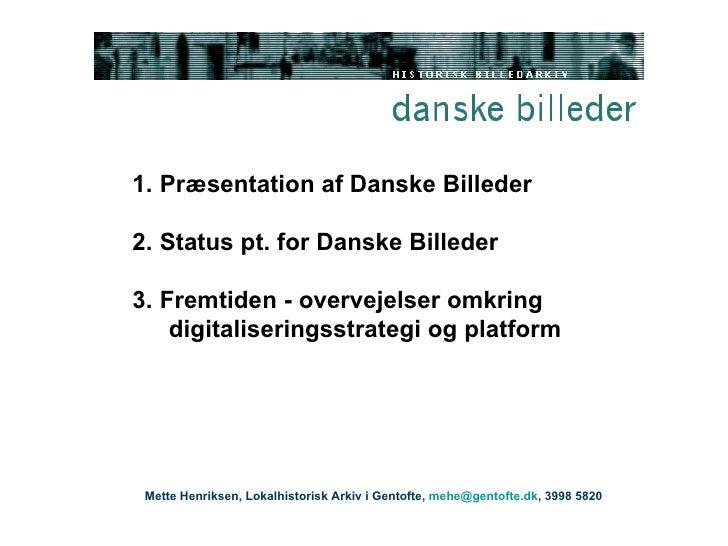 <ul><ul><li>Præsentation af Danske Billeder  </li></ul></ul><ul><ul><li>Status pt. for Danske Billeder </li></ul></ul><ul>...