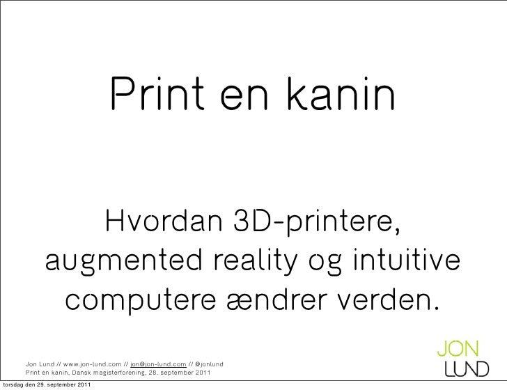 Print en kanin                Hvordan 3D-printere,             augmented reality og intuitive              computere ændre...