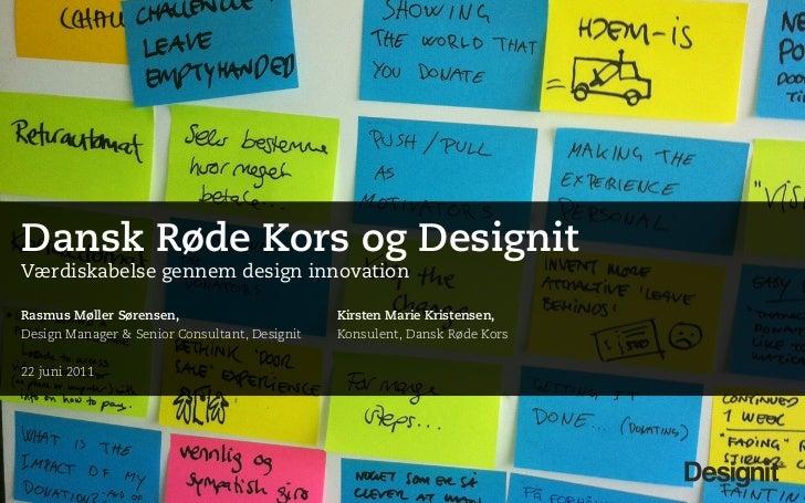 Dansk Røde Kors og DesignitVærdiskabelse gennem design innovationRasmus Møller Sørensen,                        Kirsten Ma...