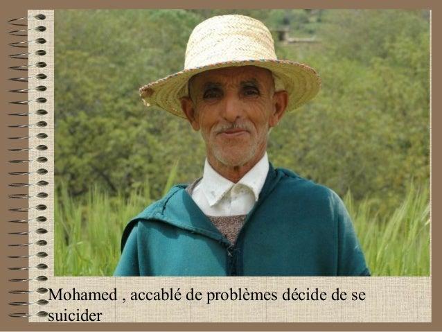Mohamed , accablé de problèmes décide de se  suicider