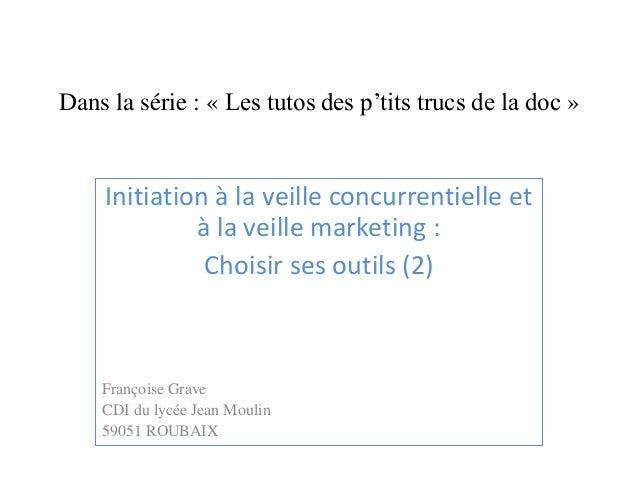 Dans la série : « Les tutos des p'tits trucs de la doc »  Initiation à la veille concurrentielle et à la veille marketing ...
