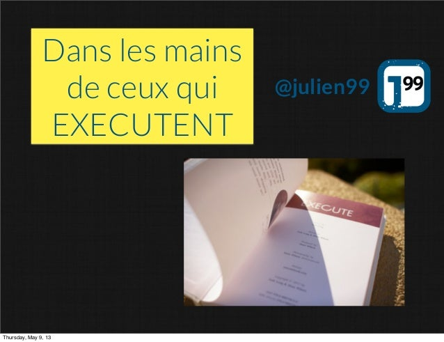 Dans les mainsde ceux quiEXECUTENT@julien99Thursday, May 9, 13
