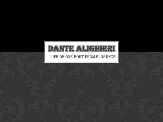 Life of one poet from Florence DANTE ALIGHIERI