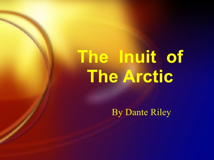 The  Inuit  of The Arctic By Dante Riley
