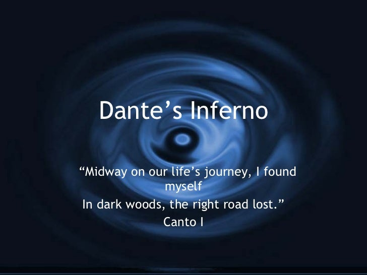 "Dante's Inferno "" Midway on our life's journey, I found myself In dark woods, the right road lost."" Canto I"