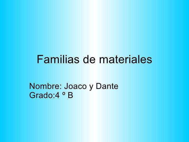 Familias de materiales Nombre: Joaco y Dante  Grado:4 º B