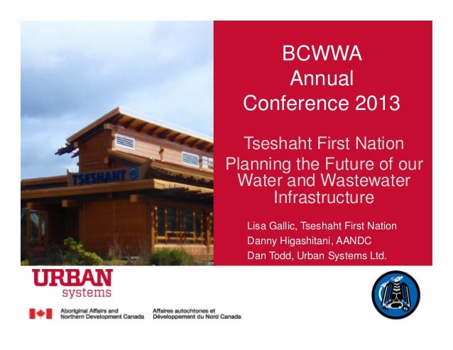 BCWWAAnnualConference 2013Tseshaht First NationPlanning the Future of ourWater and WastewaterInfrastructureLisa Gallic, Ts...