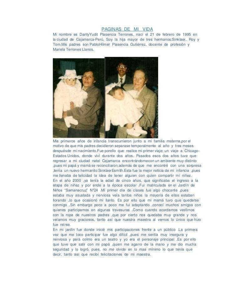 PAGINAS  DE   MI   VIDA<br />Mi  nombre  es  Danty  Yudit  Plasencia  Terrones,  nací  el  21  de  febrero  de  1995  en  ...