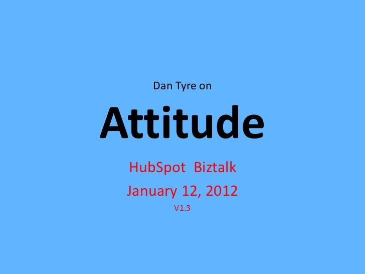 Dan Tyre onAttitude HubSpot Biztalk January 12, 2012       V1.3
