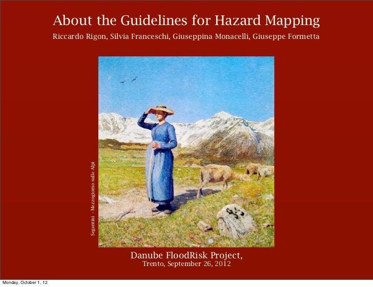 About the Guidelines for Hazard Mapping                        Riccardo Rigon, Silvia Franceschi, Giuseppina Monacelli, Gi...
