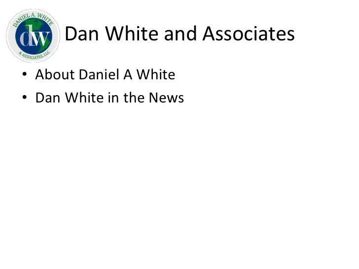 Dan White and Associates• About Daniel A White• Dan White in the News