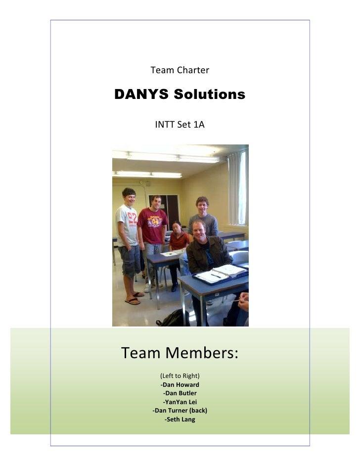 <ul><li>Team CharterDANYS SolutionsINTT Set 1ATeam Members:(Left to Right)-Dan Howard-Dan Butler-YanYan Lei-Dan Turner (ba...