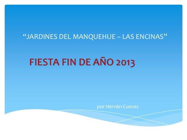"""""""JARDINES DEL MANQUEHUE – LAS ENCINAS""""  FIESTA FIN DE AÑO 2013  por Hernán Cuevas"""