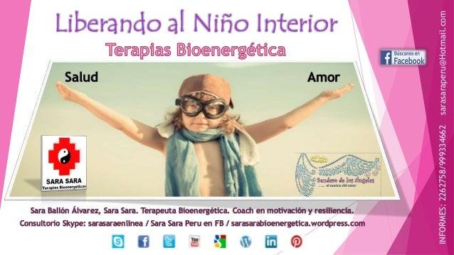 Liberando al Niño Interior Salud Amor Sara Ballón Álvarez, Sara Sara. Terapeuta Bioenergética. Coach en motivación y resil...