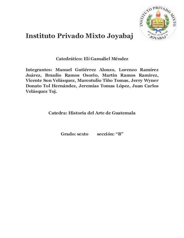 Instituto Privado Mixto Joyabaj Catedrático: Elí Gamaliel Méndez Integrantes: Manuel Gutiérrez Alonzo, Lorenzo Ramírez Juá...