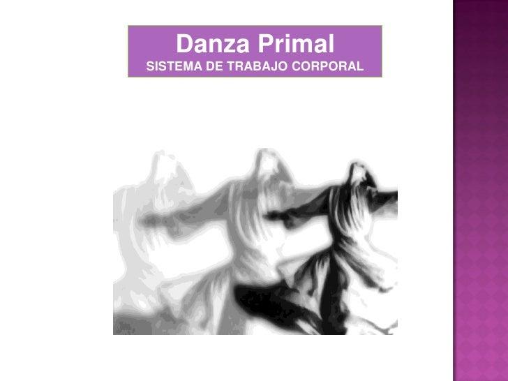 Danza PrimalSISTEMA DE TRABAJO CORPORAL
