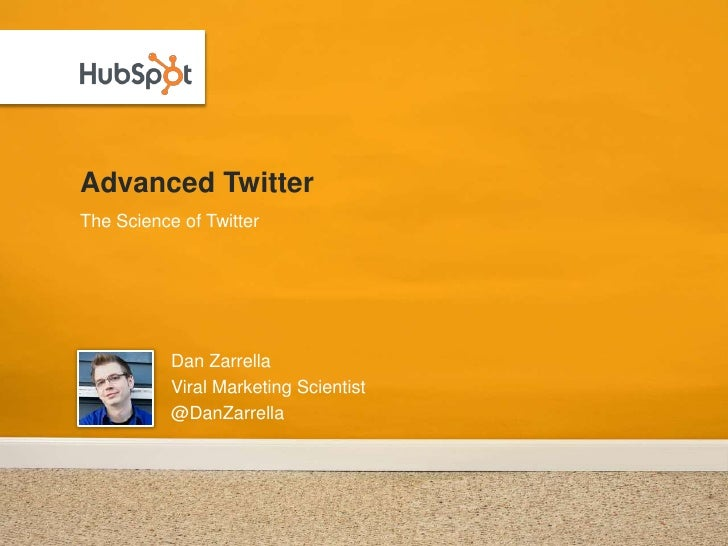 Advanced Twitter<br />Dan Zarrella<br />Viral Marketing Scientist<br />@DanZarrella<br />The Science of Twitter<br />