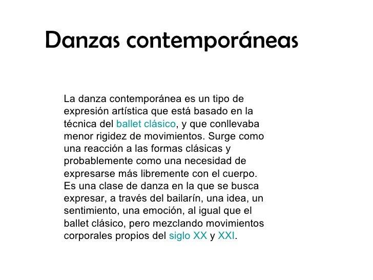 Danzas contemporáneas La danza contemporánea es un tipo de expresión artística que está basado en la técnica del ballet cl...