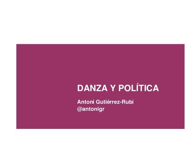 DANZA Y POLÍTICA Antoni Gutiérrez-Rubí @antonigr