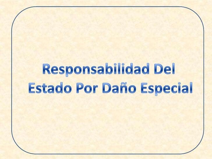 Responsabilidad Del <br />Estado Por Daño Especial<br />