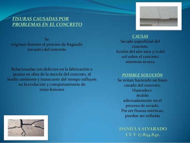 DANIELA ALVARADO CI: V-17.854.842. FISURAS CAUSADAS POR PROBLEMAS EN EL CONCRETO Se originan durante el proceso de fraguad...