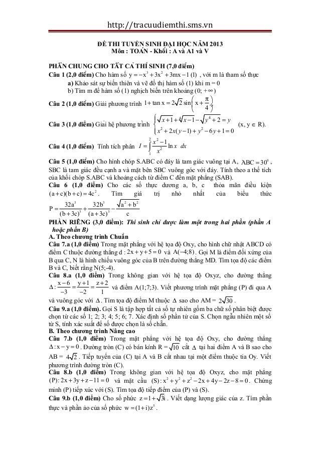 http://tracuudiemthi.sms.vn ĐỀ THI TUYỂN SINH ĐẠI HỌC NĂM 2013 Môn : TOÁN - Khối : A và A1 và V PHẦN CHUNG CHO TẤT CẢ...