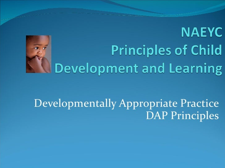Developmentally Appropriate Practice DAP Principles
