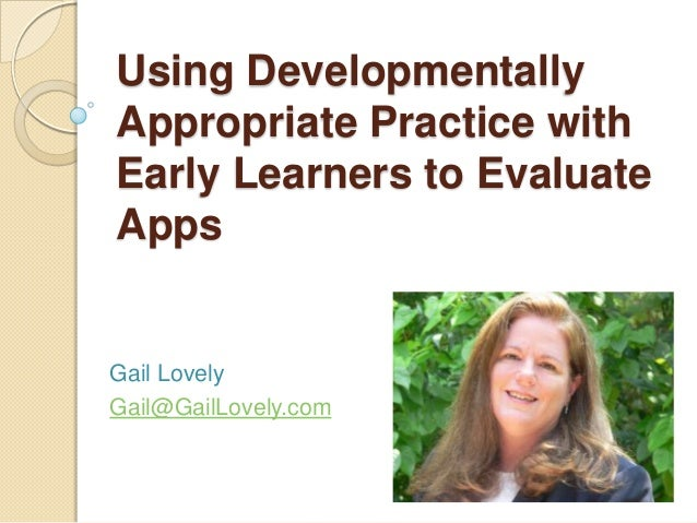 Using Developmentally Appropriate Practice with Early Learners to Evaluate Apps  Gail Lovely Gail@GailLovely.com