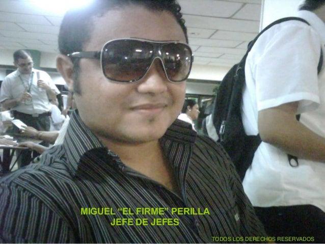 """MIGUEL """"EL FIRME"""" PERILLA JEFE DE JEFES TODOS LOS DERECHOS RESERVADOS"""
