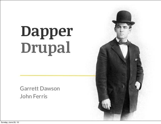 DapperDrupalGarrett DawsonJohn FerrisSunday, June 23, 13