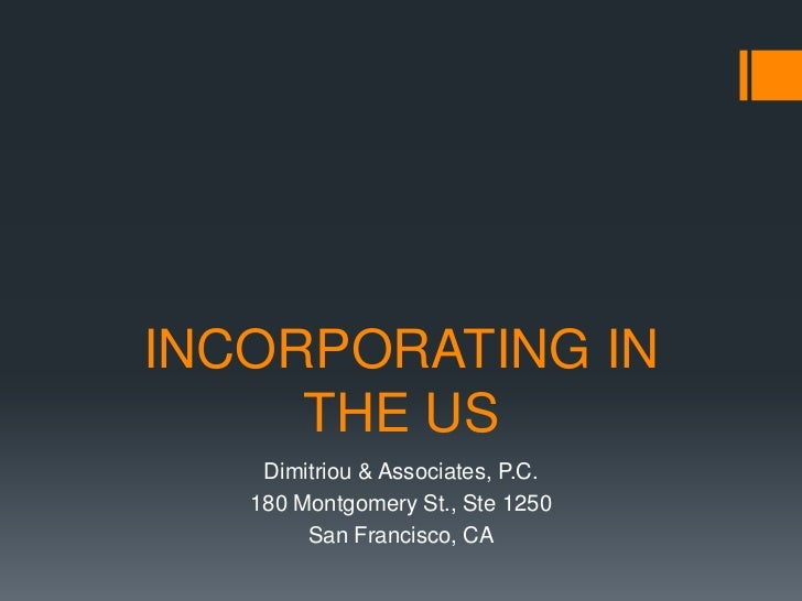 INCORPORATING IN     THE US    Dimitriou & Associates, P.C.   180 Montgomery St., Ste 1250        San Francisco, CA