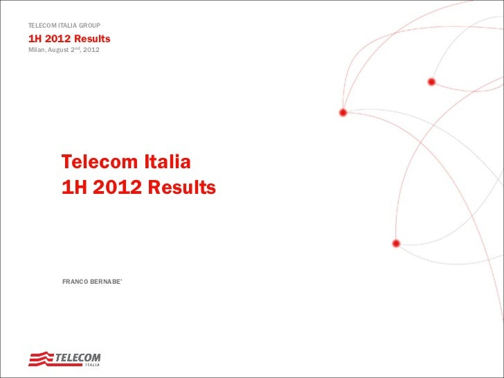TELECOM ITALIA GROUP1H 2012 ResultsMilan, August 2nd, 2012          Telecom Italia          1H 2012 Results          FRANC...