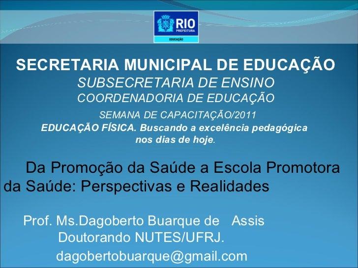 SECRETARIA MUNICIPAL DE EDUCAÇÃO SUBSECRETARIA DE ENSINO COORDENADORIA DE EDUCAÇÃO SEMANA DE CAPACITAÇÃO/2011 EDUCAÇÃO FÍS...