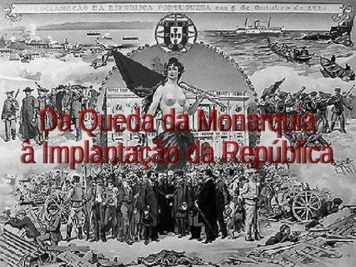 Da Queda da Monarquia  à Implantação da República