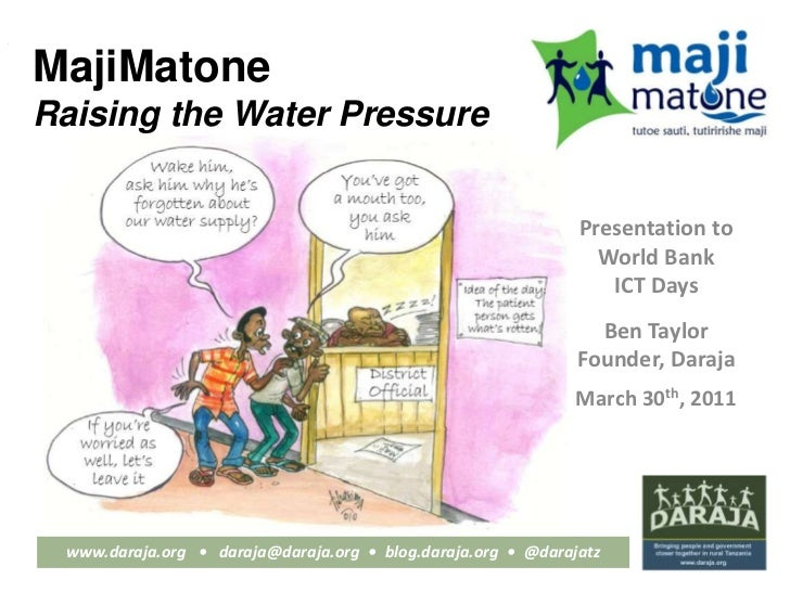 MajiMatoneRaising the Water Pressure<br />Presentation to <br />World Bank <br />ICT Days<br />Ben Taylor<br />Founder, Da...
