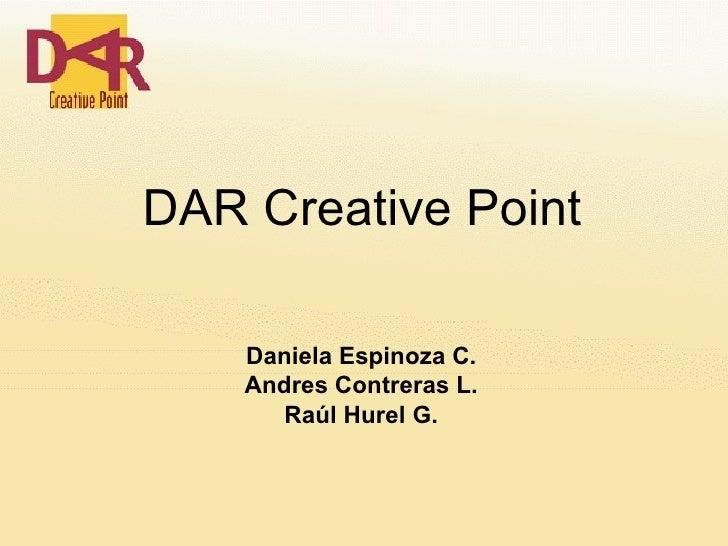 DAR Creative Point Daniela Espinoza C. Andres Contreras L. Raúl Hurel G.