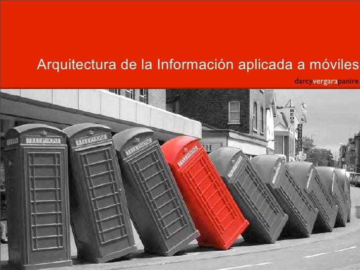 Arquitectura de la Información aplicada a móviles                                        darcyvergarapanire