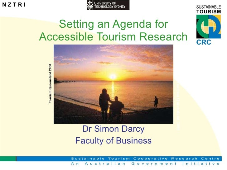 Setting an Agenda for Accessible Tourism Research Dr Simon Darcy Faculty of Business Tourism Queensland 2000 Tourism Queen...