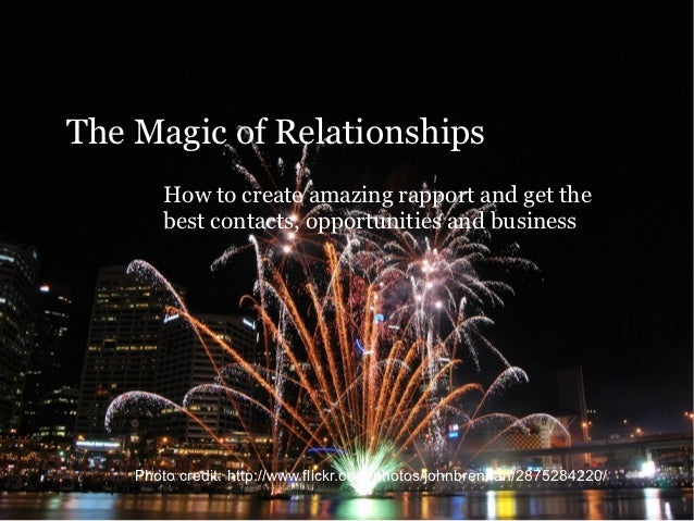 The Magic of Relationships        How to create amazing rapport and get the        best contacts, opportunities and busine...