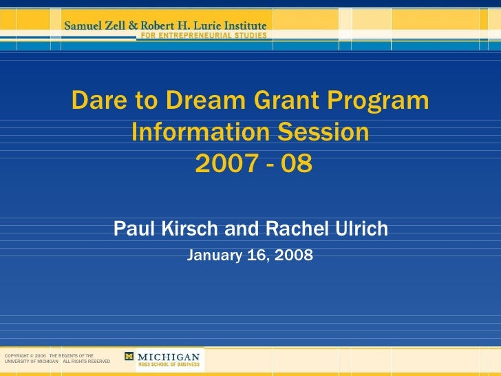 Dare to Dream Grant Program Information Session  2007 - 08 Paul Kirsch and Rachel Ulrich January 16, 2008 COPYRIGHT © 2006...