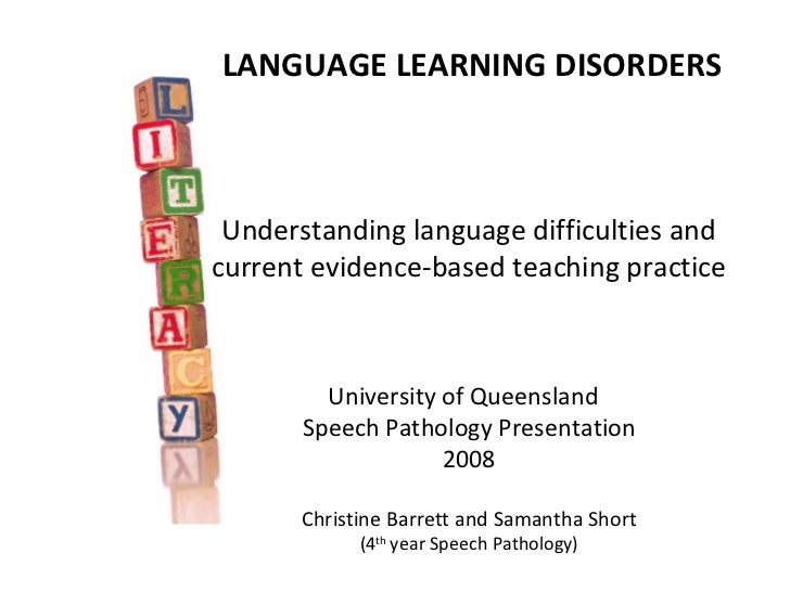 LANGUAGE LEARNING DISORDERS Understanding language difficulties andcurrent evidence-based teaching practice         Univer...