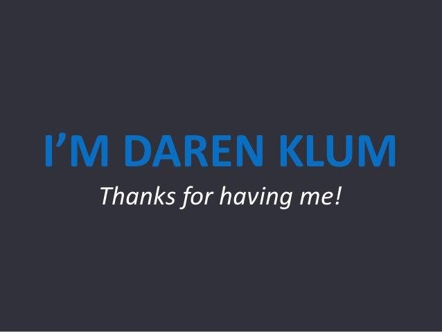 I'M DAREN KLUM  Thanks for having me!