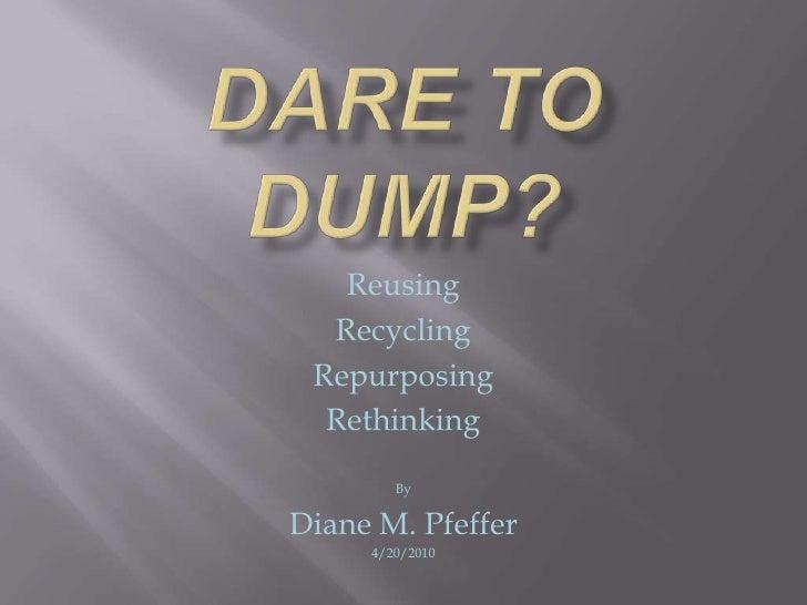 Dare to dump