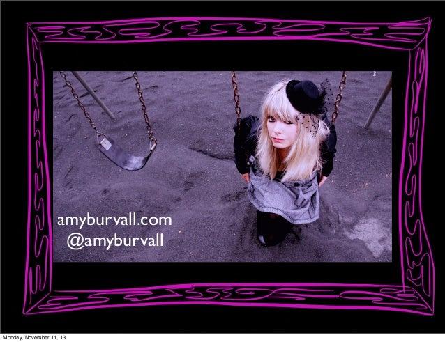 amyburvall.com @amyburvall  Monday, November 11, 13