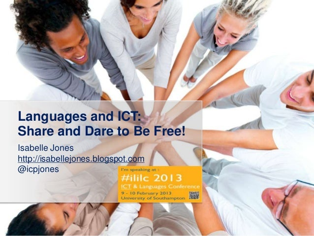 Languages and ICT:Share and Dare to Be Free!Isabelle Joneshttp://isabellejones.blogspot.com@icpjones