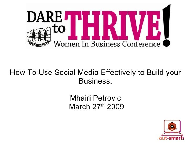 Thanks! How To Use Social Media Effectively to Build your Business. Mhairi Petrovic March 27 th  2009