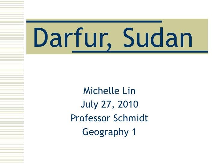 Darfur, Sudan Michelle Lin July 27, 2010 Professor Schmidt Geography 1